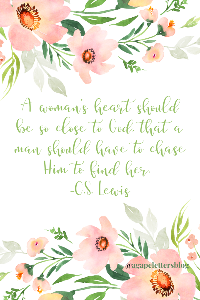"""4. """"A woman's heart should be so close to God, that a man should have to chase Him to find her."""" -C.S. Lewis"""